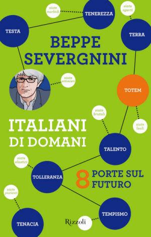 Italiani di domani. 8 porte sul futuro beppe severgnini