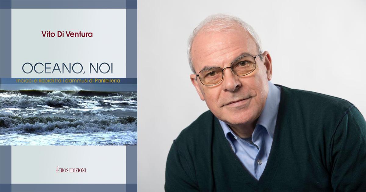Vito Di Ventura. Oceano, noi. Incroci e ricordi tra i dammusi di Pantelleria