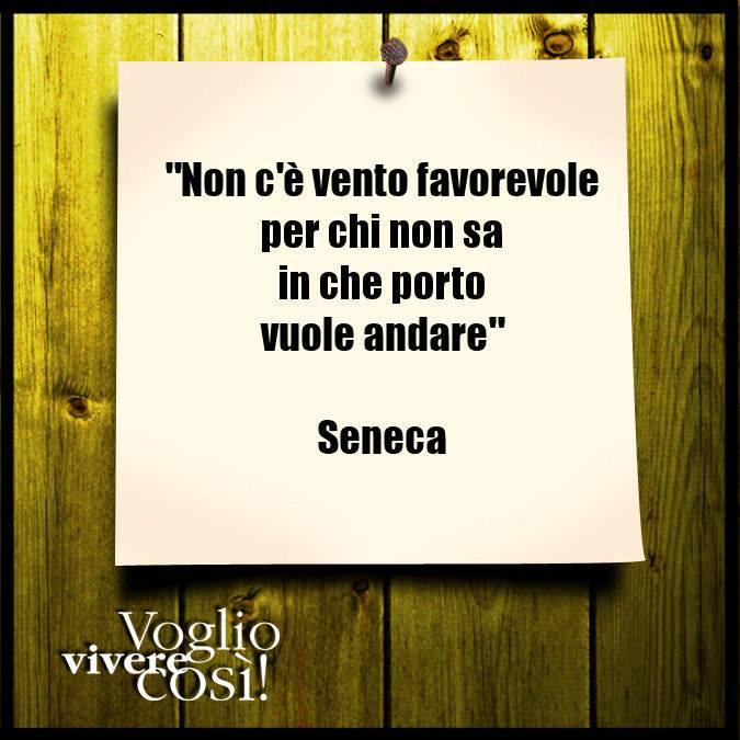 Non c'è vento favorevole per chi non sa in che porto vuole andare», Seneca