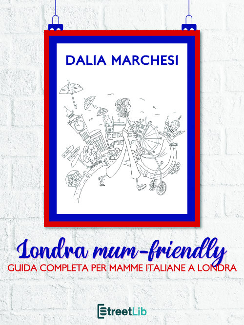 Londra mum-friendly - Guida completa per mamme italiane a Londra