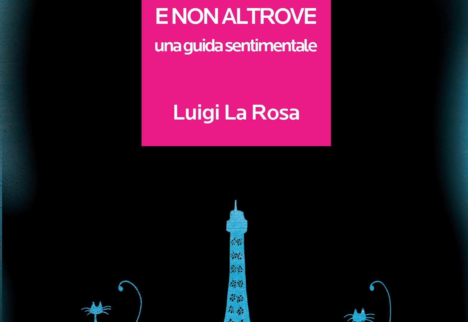 Solo a Parigi e non altrove Luigi La Rosa